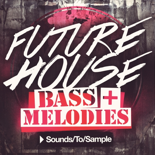 Sounds to Sample Future House Bass+Melodies